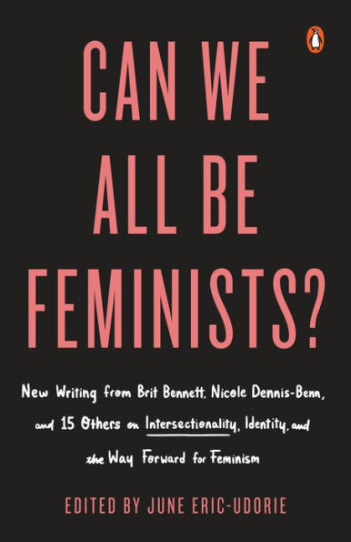 Book Cover: Can We All Be Feminists?: New Writing from Brit Bennett, Nicole Dennis-Benn, and 15 Others on Intersectionality, Identity, and the Way Forward for Feminism Add to Wishlist Antiracism Books Can We All Be Feminists?: New Writing from Brit Bennett, Nicole Dennis-Benn, and 15 Others on Intersectionality, Identity, and the Way Forward for Feminism