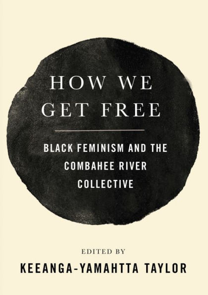 Book Cover: How We Get Free: Black Feminism and the Combahee River Collective
